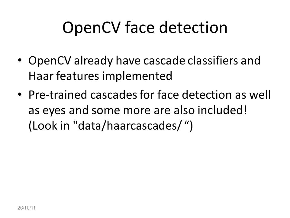 OpenCV face detection OpenCV already have cascade classifiers and Haar features implemented.
