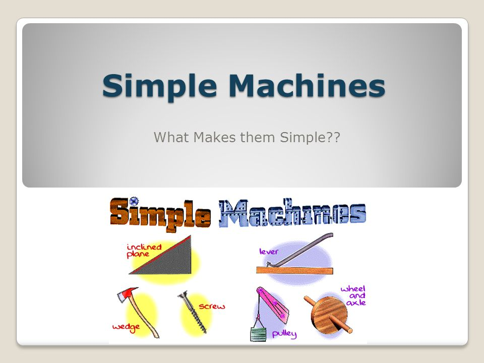 Simple Machines What Makes them Simple