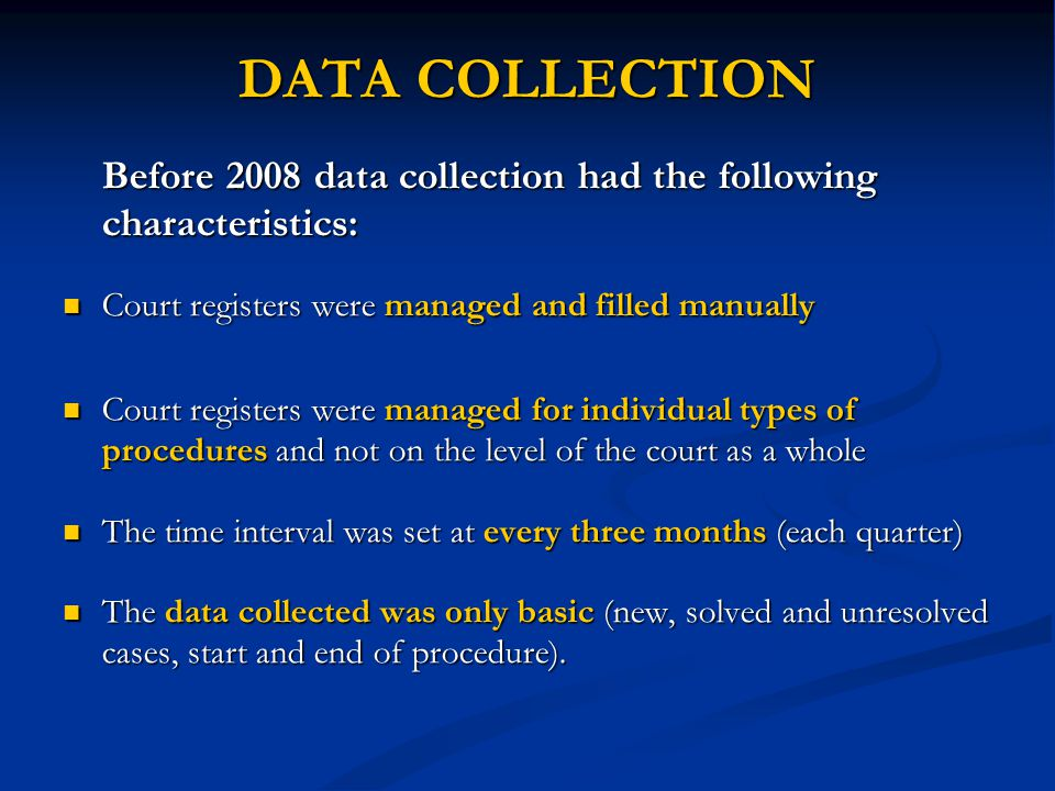 DATA COLLECTION Before 2008 data collection had the following characteristics: Court registers were managed and filled manually.