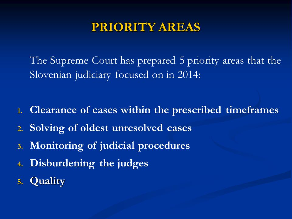 PRIORITY AREAS The Supreme Court has prepared 5 priority areas that the Slovenian judiciary focused on in 2014: