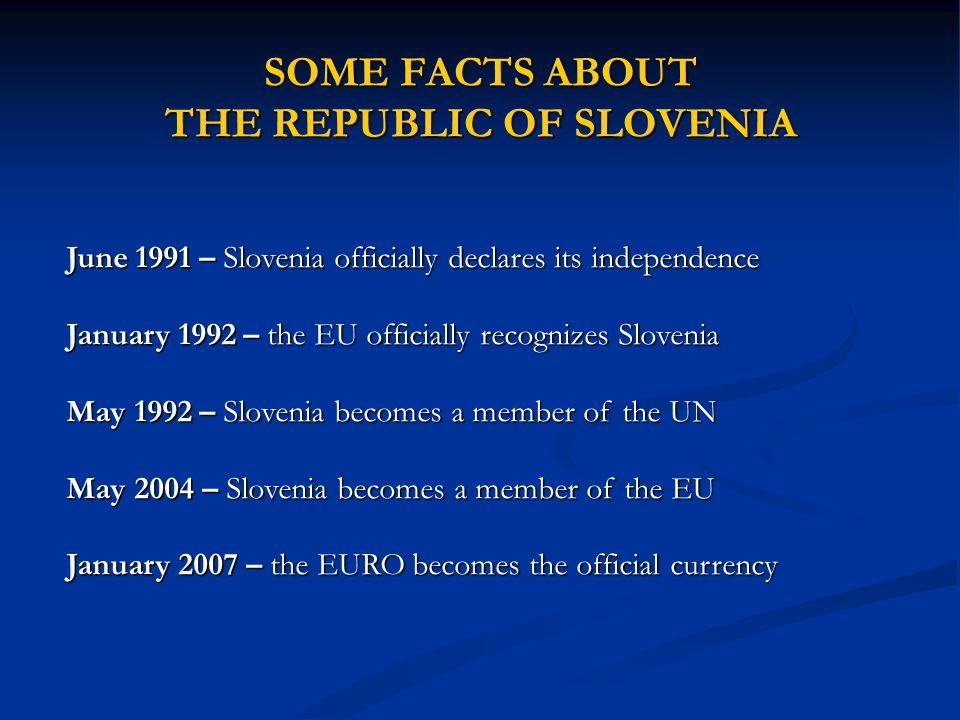 SOME FACTS ABOUT THE REPUBLIC OF SLOVENIA