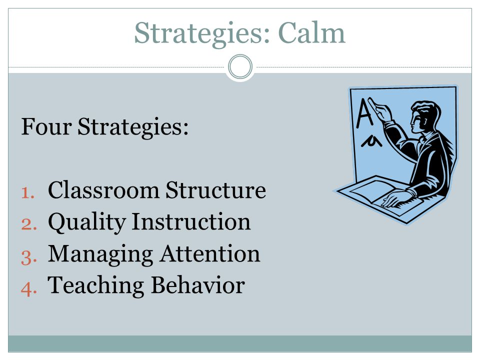 Strategies: Calm Four Strategies: Classroom Structure