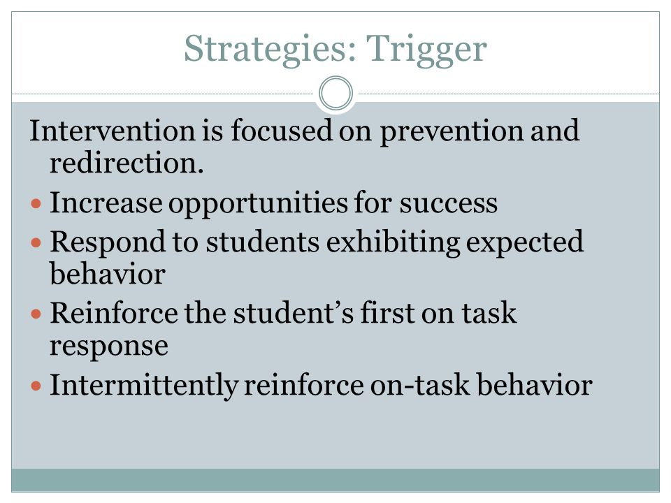 Strategies: Trigger Intervention is focused on prevention and redirection. Increase opportunities for success.