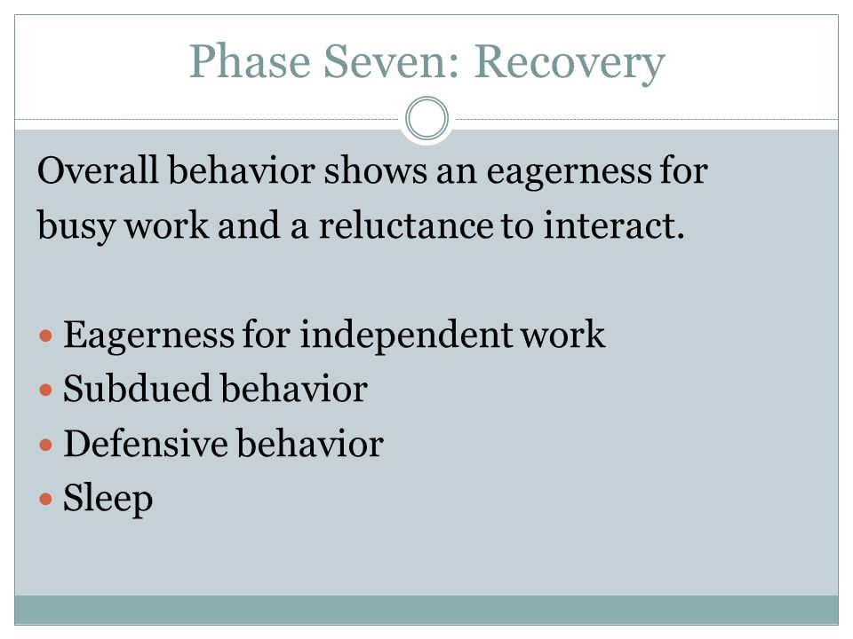 Phase Seven: Recovery Overall behavior shows an eagerness for