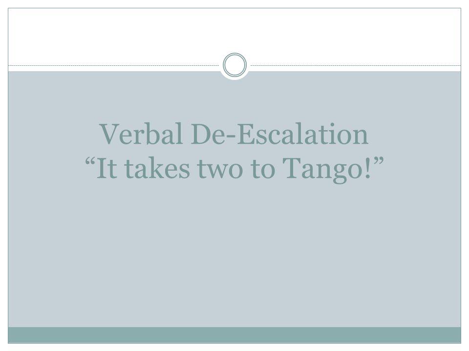 Verbal De-Escalation It takes two to Tango!