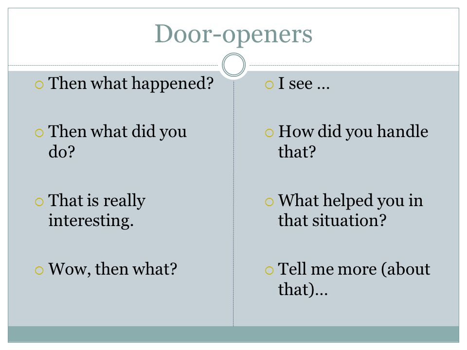 Door-openers Then what happened Then what did you do