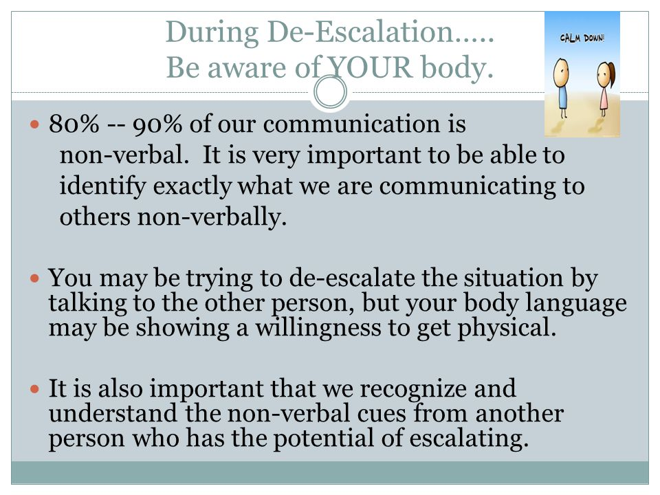 During De-Escalation….. Be aware of YOUR body.