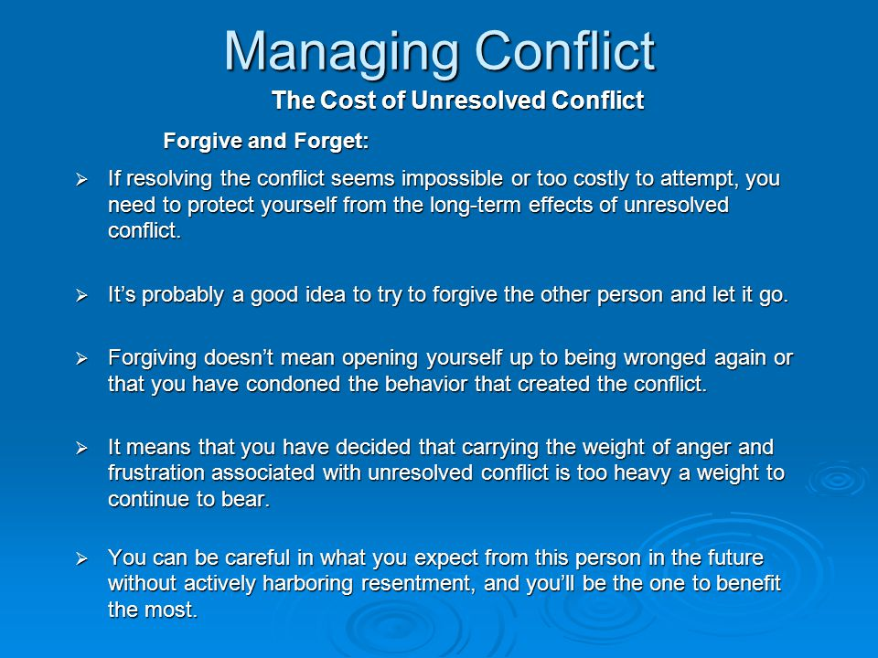 Managing Conflict The Cost of Unresolved Conflict Forgive and Forget: