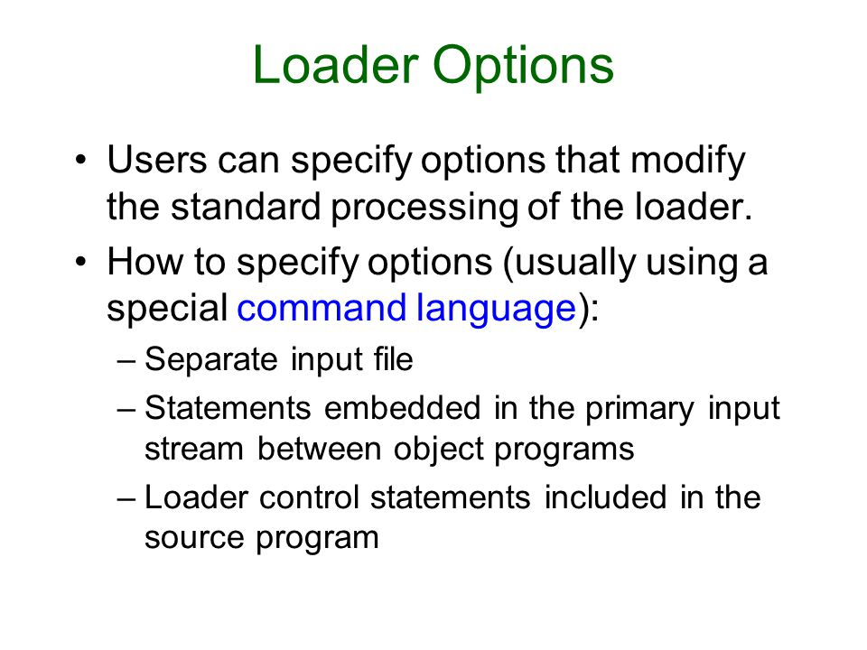 Loader Options Users can specify options that modify the standard processing of the loader.