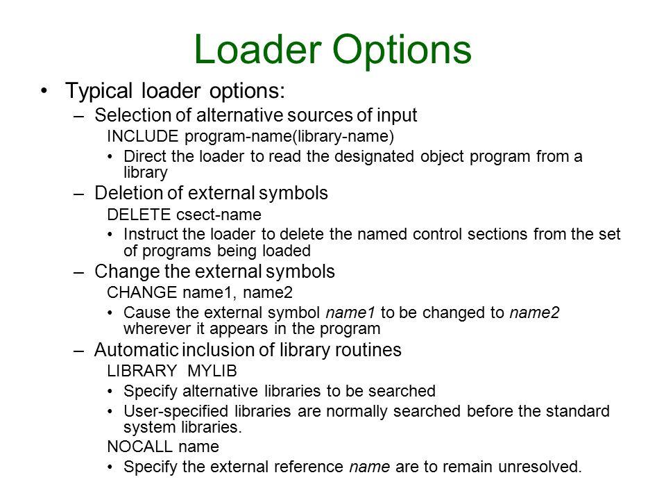 Loader Options Typical loader options: