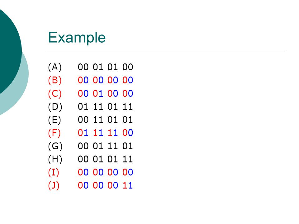 Example (A) 00 01 01 00. (B) 00 00 00 00. (C) 00 01 00 00. (D) 01 11 01 11. (E) 00 11 01 01. (F) 01 11 11 00.
