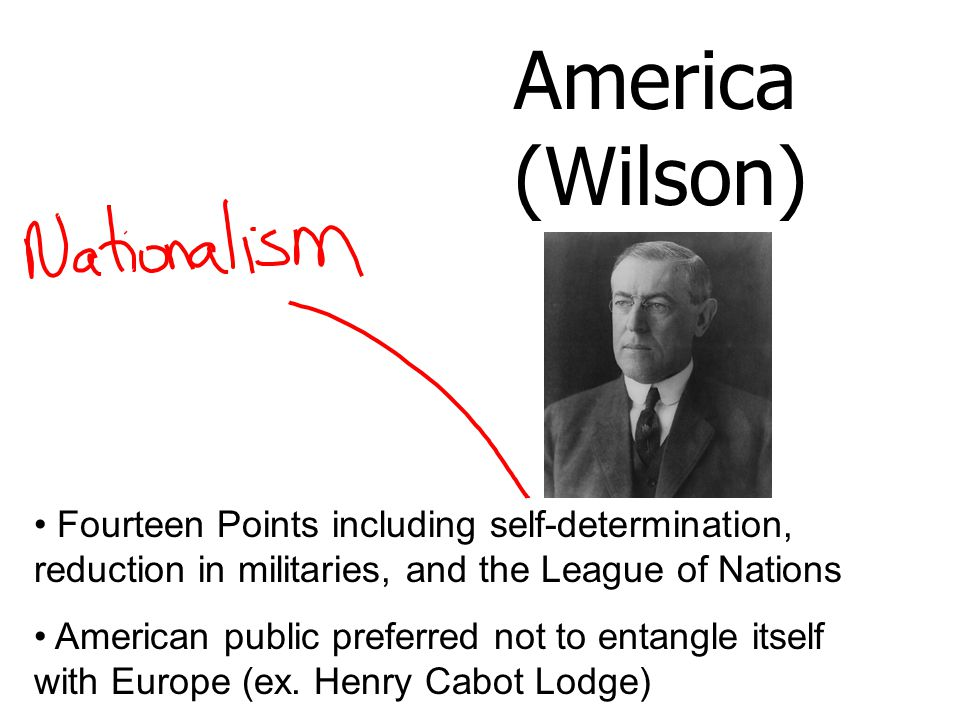America (Wilson) Fourteen Points including self-determination, reduction in militaries, and the League of Nations.
