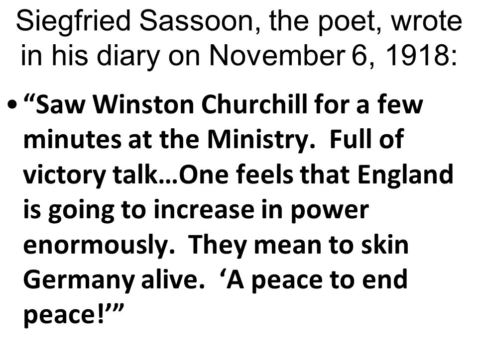Siegfried Sassoon, the poet, wrote in his diary on November 6, 1918: