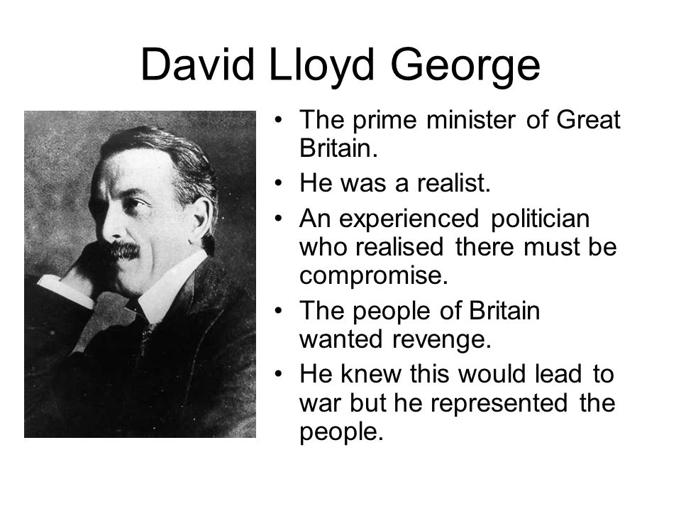David Lloyd George The prime minister of Great Britain.