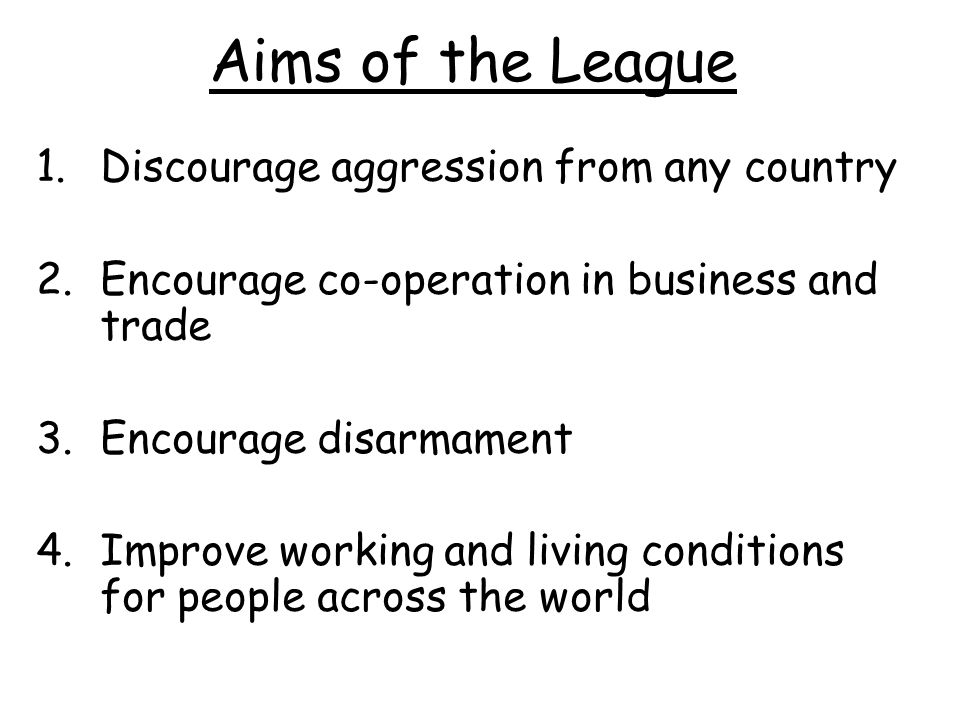 Aims of the League Discourage aggression from any country