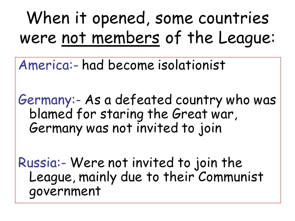 When it opened, some countries were not members of the League: