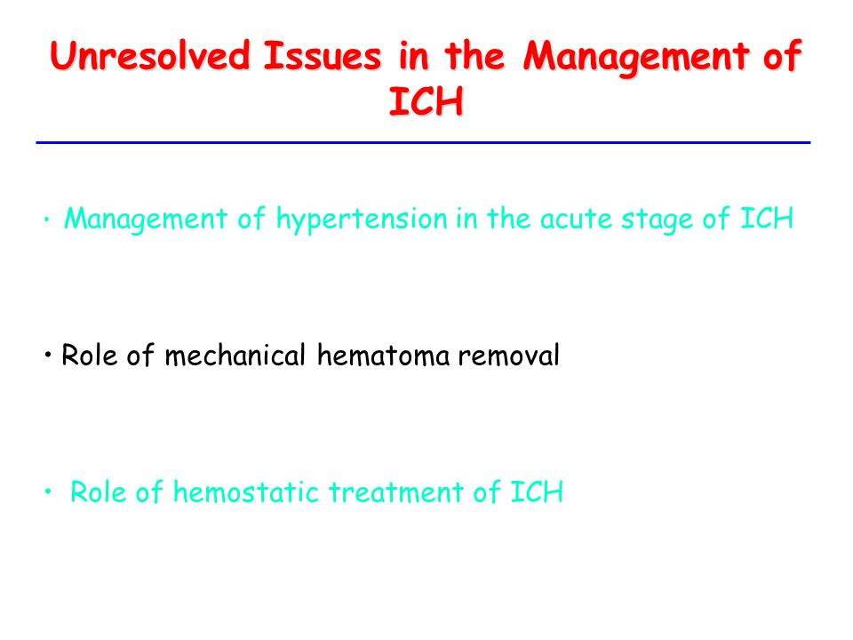 Unresolved Issues in the Management of ICH