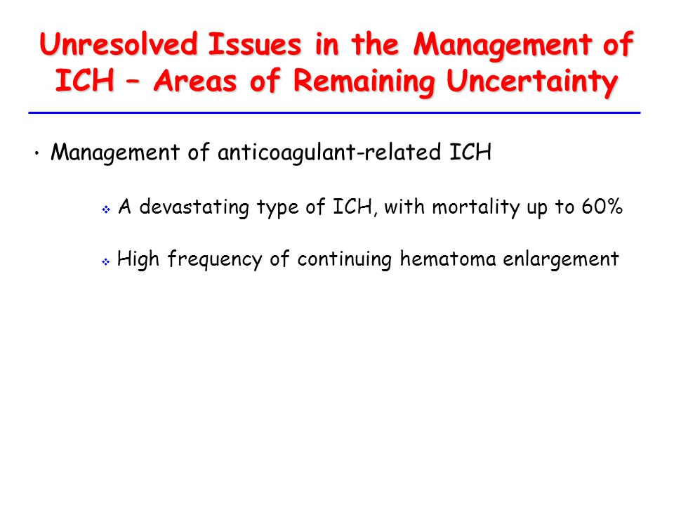 Unresolved Issues in the Management of ICH – Areas of Remaining Uncertainty