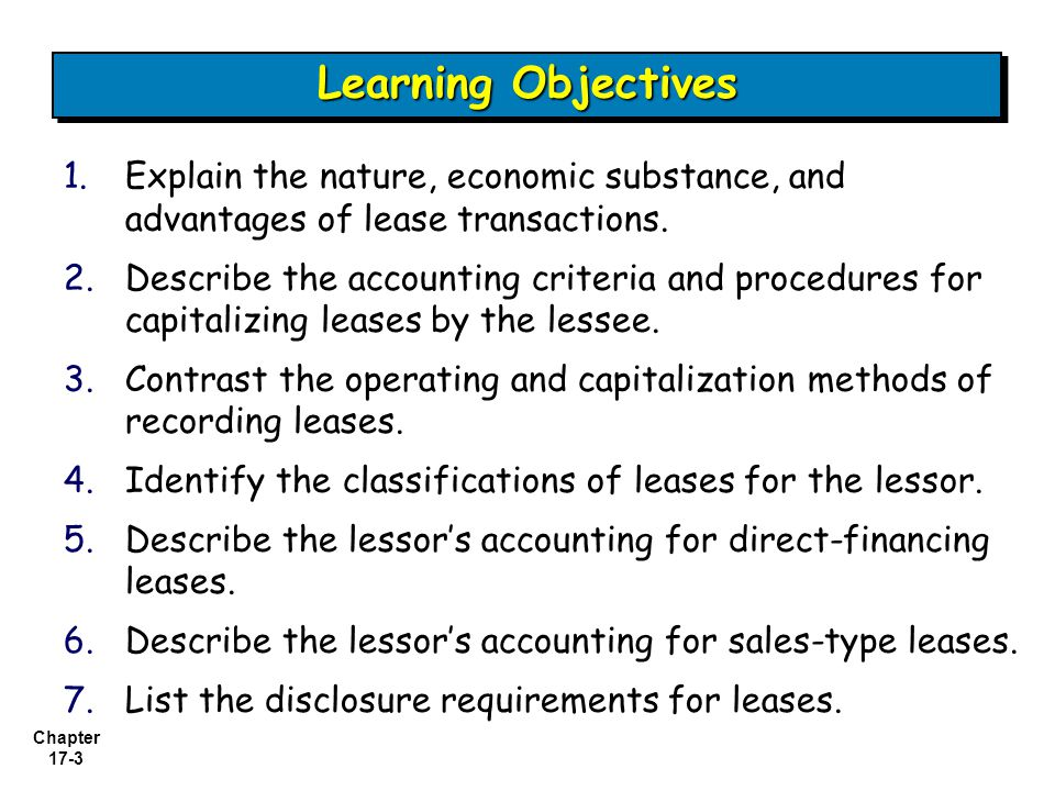 Learning Objectives Explain the nature, economic substance, and advantages of lease transactions.