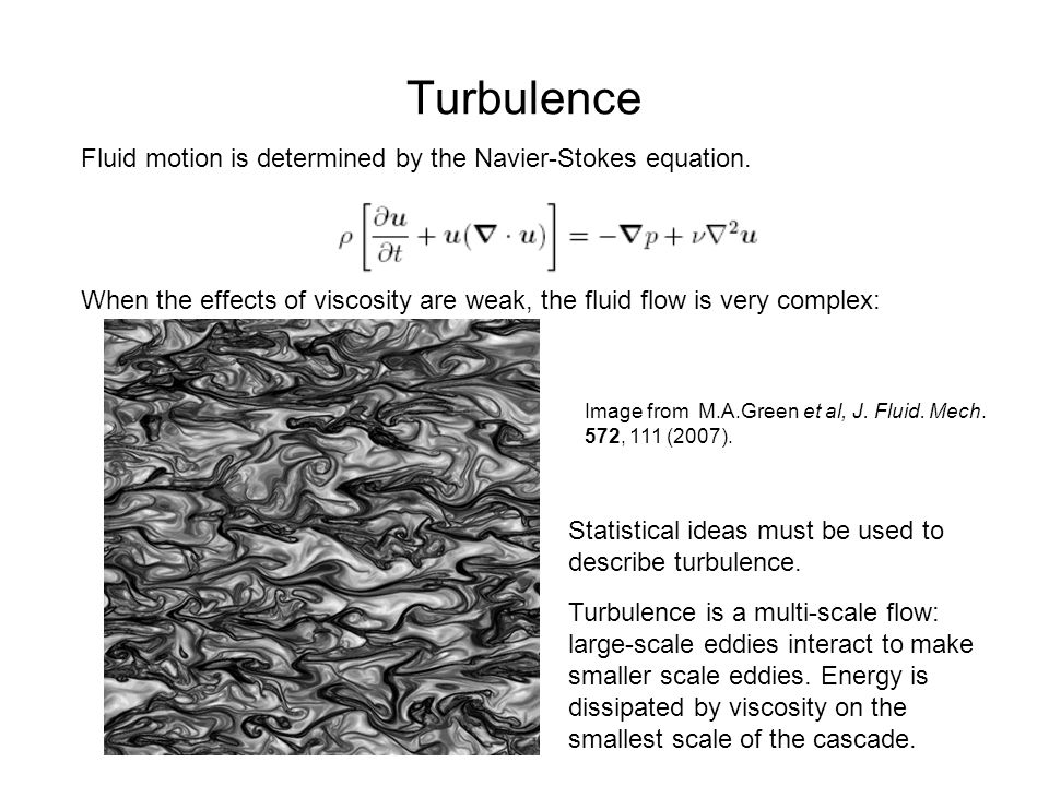 Turbulence Fluid motion is determined by the Navier-Stokes equation.