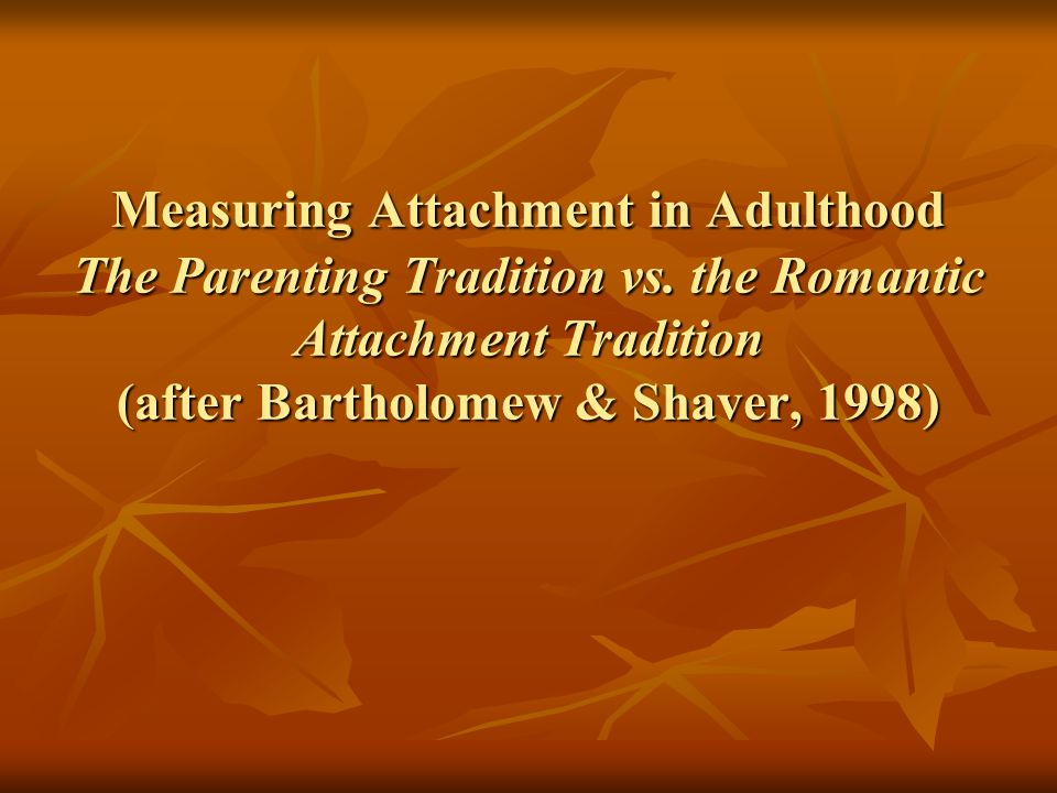 Measuring Attachment in Adulthood The Parenting Tradition vs