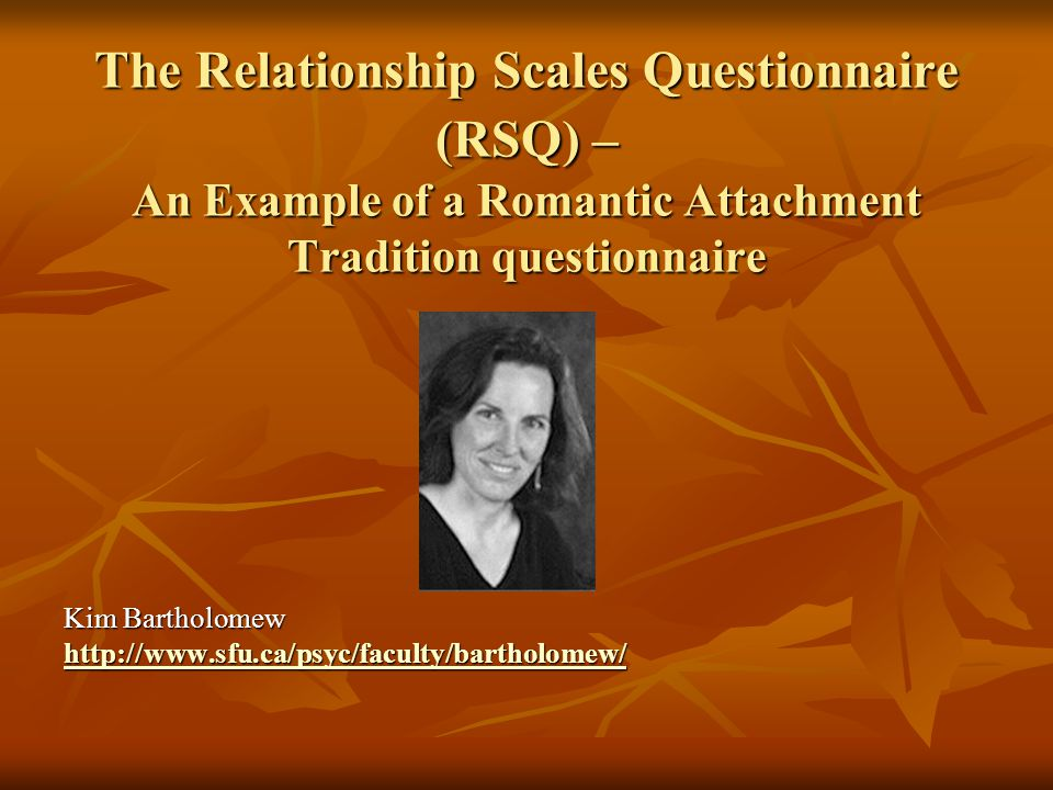 The Relationship Scales Questionnaire (RSQ) – An Example of a Romantic Attachment Tradition questionnaire