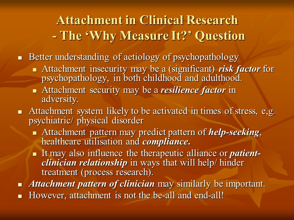 Attachment in Clinical Research - The 'Why Measure It ' Question