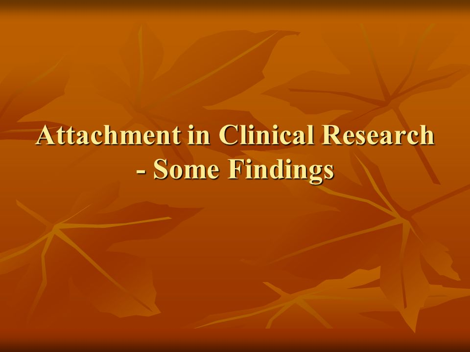 Attachment in Clinical Research - Some Findings