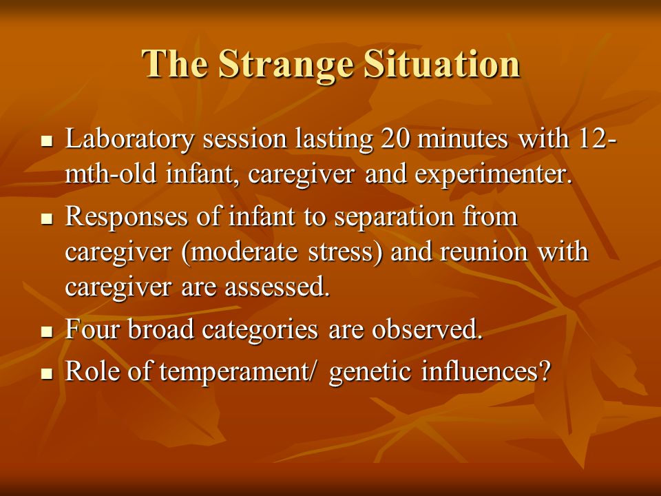 The Strange Situation Laboratory session lasting 20 minutes with 12-mth-old infant, caregiver and experimenter.