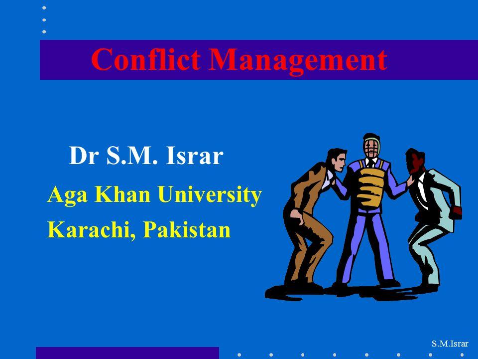 Conflict Management Dr S.M. Israr Aga Khan University