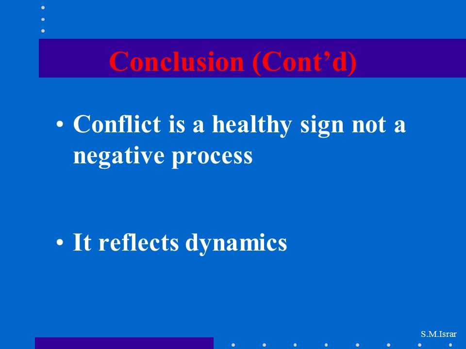 Conclusion (Cont'd) Conflict is a healthy sign not a negative process