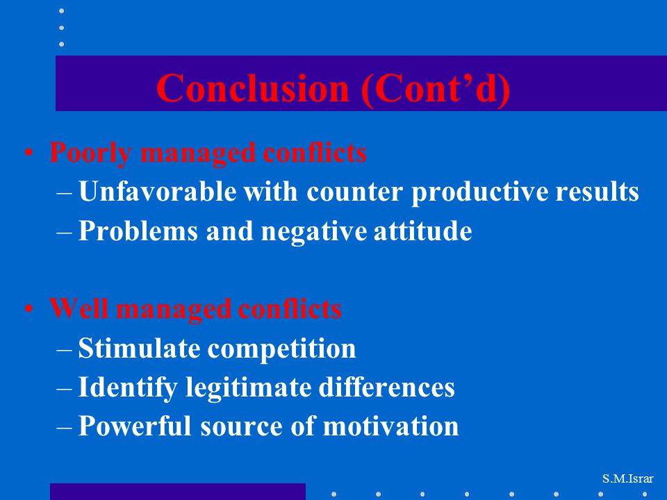 Conclusion (Cont'd) Poorly managed conflicts