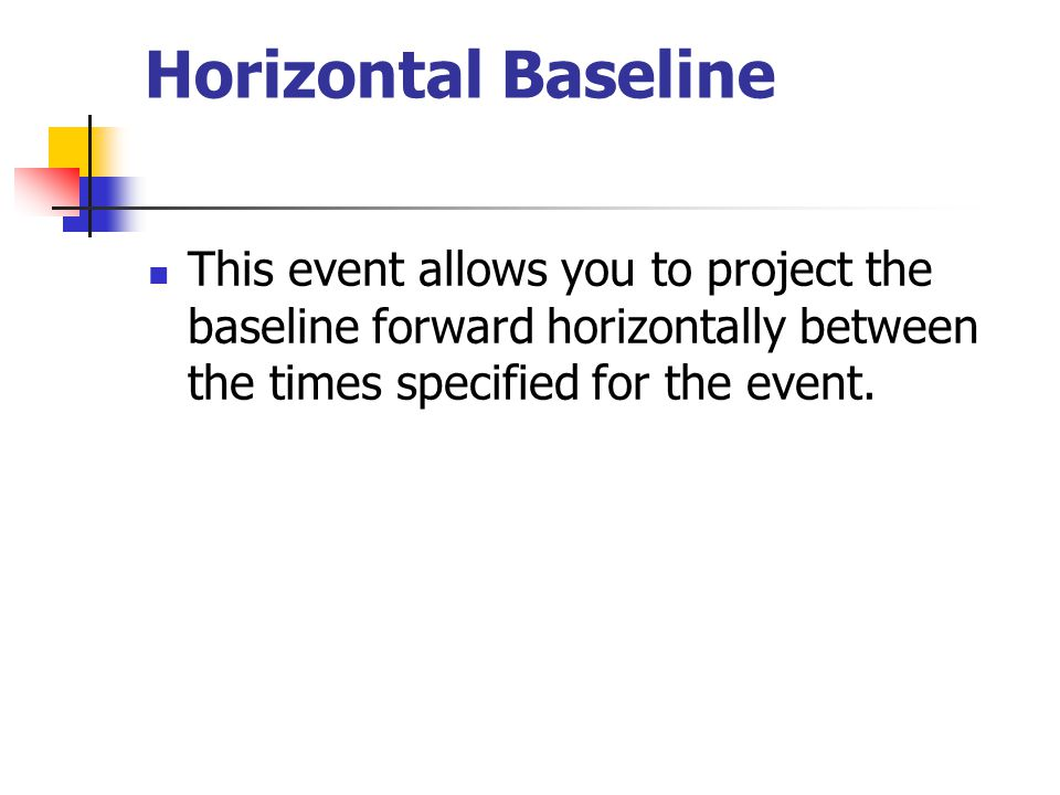 Horizontal Baseline This event allows you to project the baseline forward horizontally between the times specified for the event.