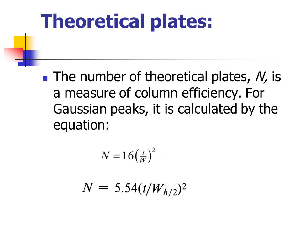 Theoretical plates: The number of theoretical plates, N, is a measure of column efficiency.
