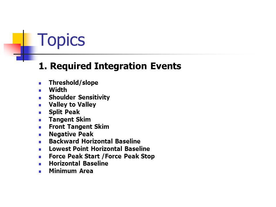 Topics 1. Required Integration Events Threshold/slope Width