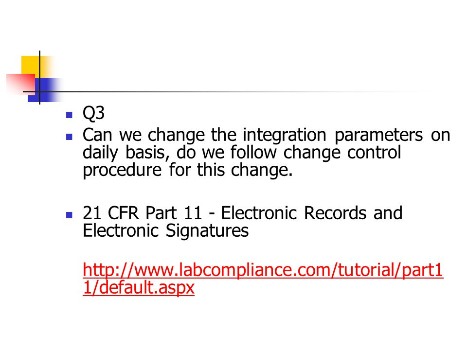 Q3 Can we change the integration parameters on daily basis, do we follow change control procedure for this change.