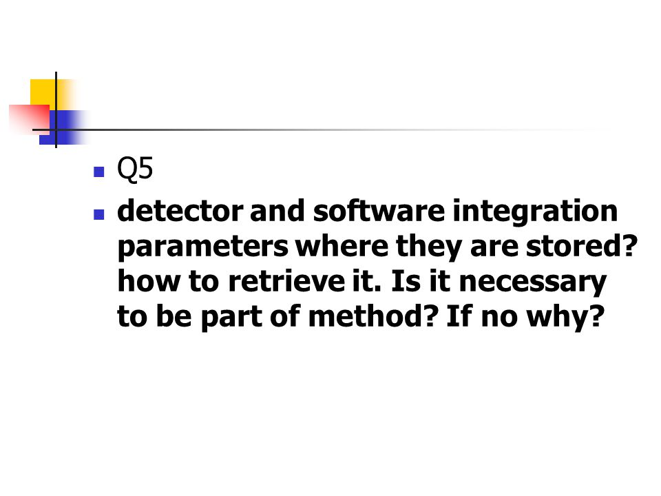 Q5 detector and software integration parameters where they are stored.
