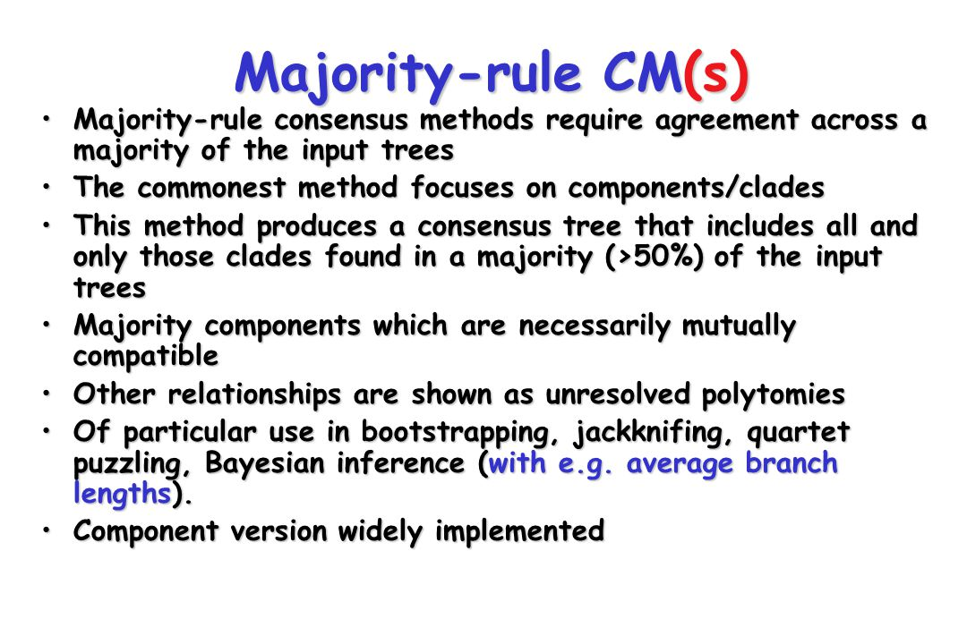 Majority-rule CM(s) Majority-rule consensus methods require agreement across a majority of the input trees.