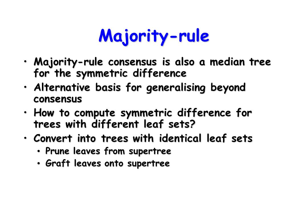Majority-rule Majority-rule consensus is also a median tree for the symmetric difference. Alternative basis for generalising beyond consensus.