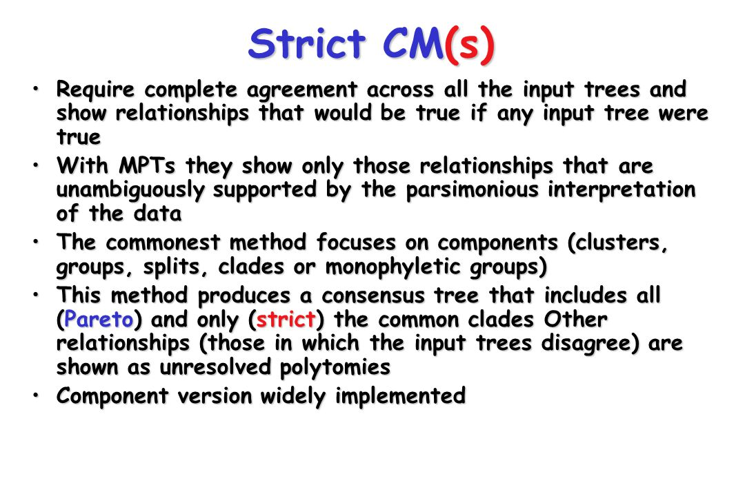 Strict CM(s) Require complete agreement across all the input trees and show relationships that would be true if any input tree were true.
