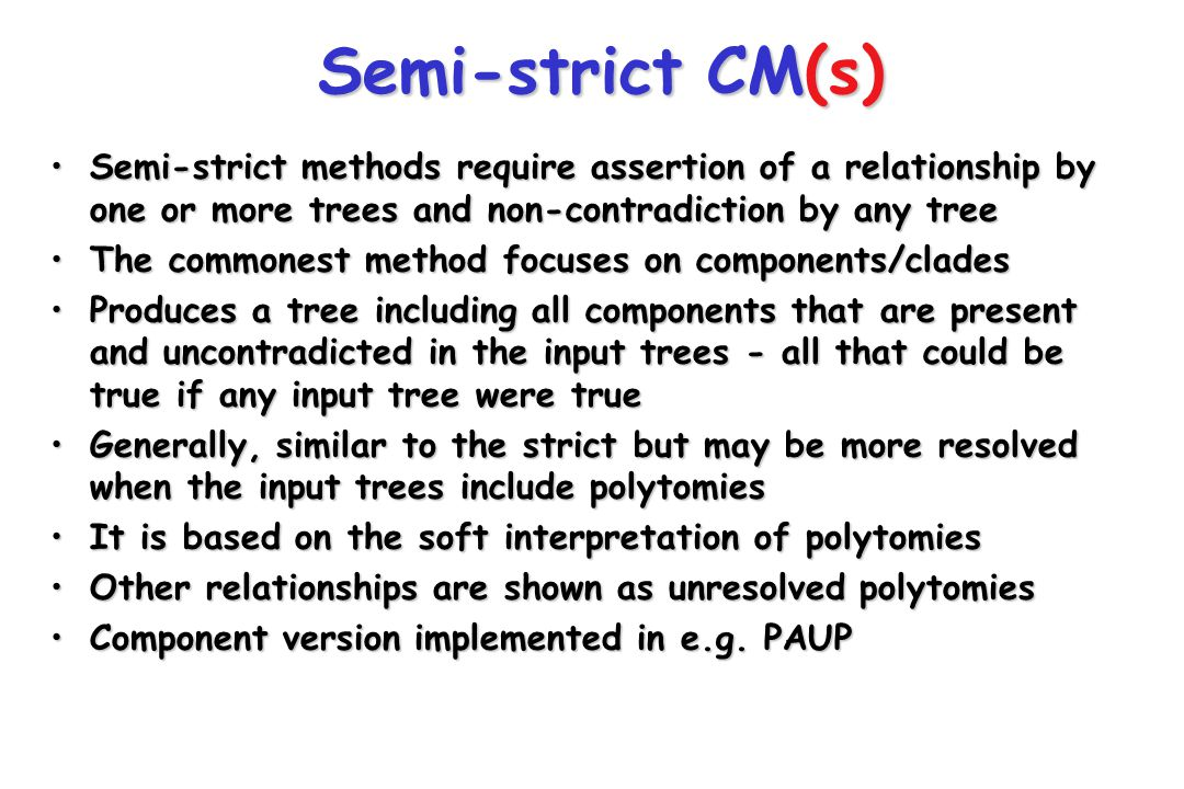 Semi-strict CM(s) Semi-strict methods require assertion of a relationship by one or more trees and non-contradiction by any tree.