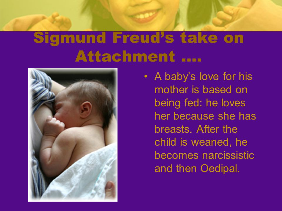 Sigmund Freud's take on Attachment ….