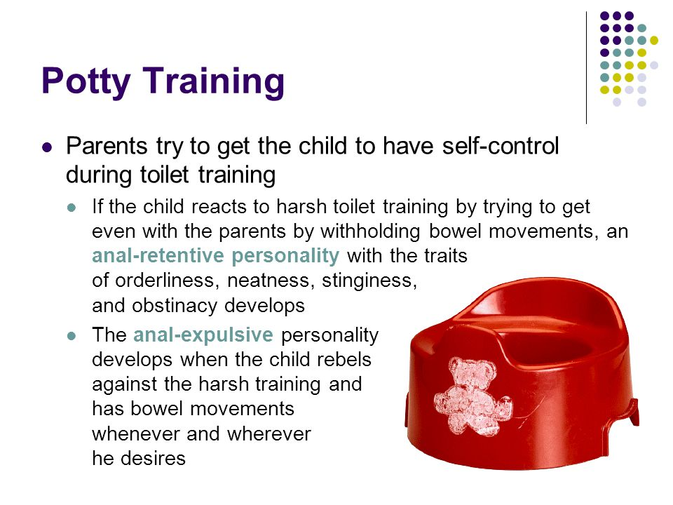 Potty Training Parents try to get the child to have self-control during toilet training.