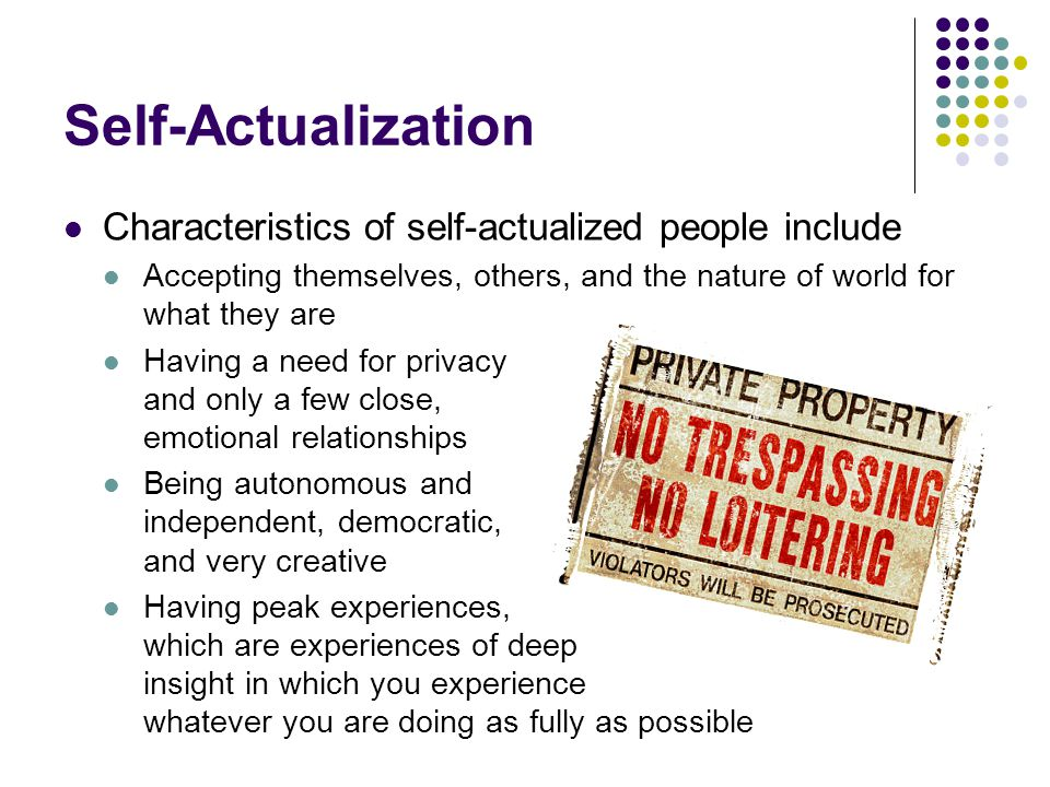 Self-Actualization Characteristics of self-actualized people include