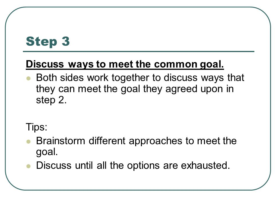 Step 3 Discuss ways to meet the common goal.