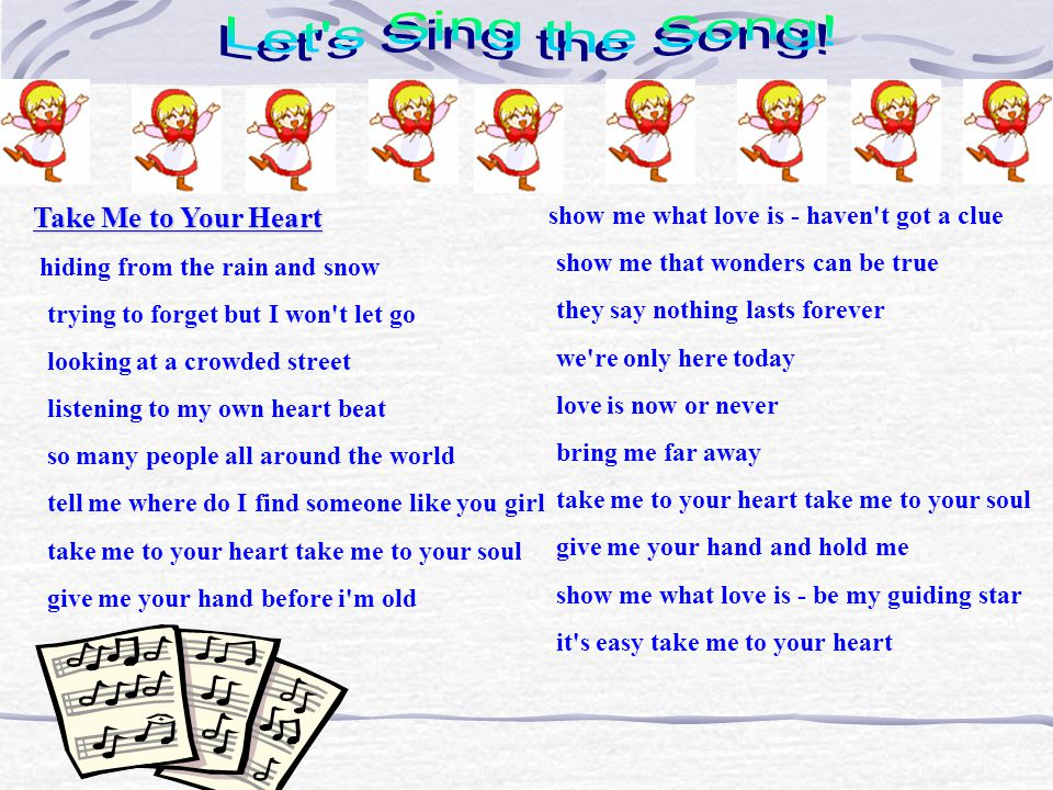 Let s Sing the Song! Take Me to Your Heart