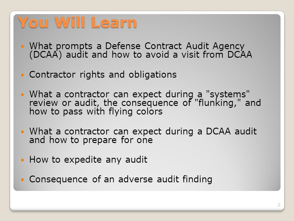 You Will Learn What prompts a Defense Contract Audit Agency (DCAA) audit and how to avoid a visit from DCAA.