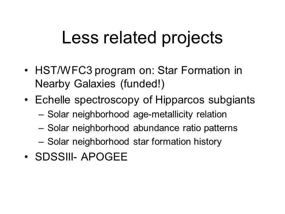 Less related projects HST/WFC3 program on: Star Formation in Nearby Galaxies (funded!) Echelle spectroscopy of Hipparcos subgiants.