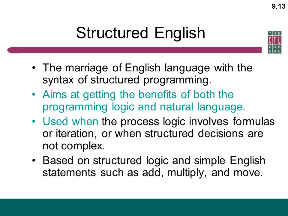 Structured English The marriage of English language with the syntax of structured programming.