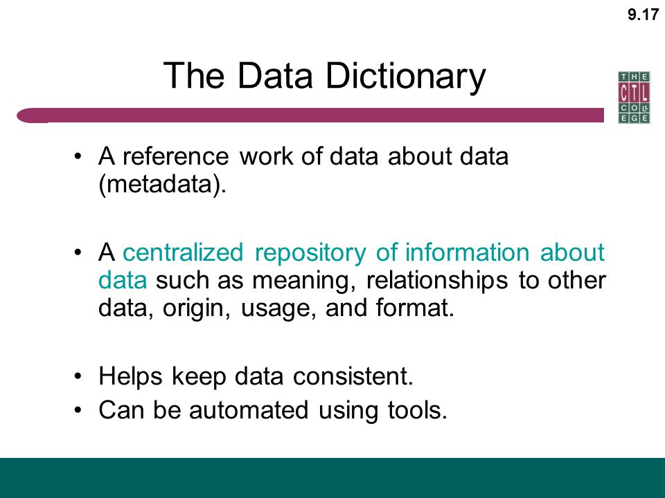 The Data Dictionary A reference work of data about data (metadata).